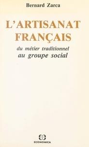 Bernard Zarca - L'artisanat français : du métier traditionnel au groupe social.