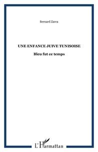 Bernard Zarca - Une enfance juive tunisoise - Bleu fut ce temps.