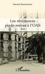 Bernard Zimmermann - Les résistances pieds-noires à l'OAS.