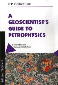 Bernard Zinszner et François-Marie Pellerin - A Geoscientist's Guide to Petrophysics - Edition en langue anglaise.