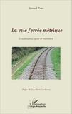 Bernard Zoba - La voie ferrée métrique - Constitution, pose et entretien.