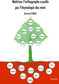 Bernard Zongo - Maîtriser l'orthographe usuelle par l'étymologie des mots.