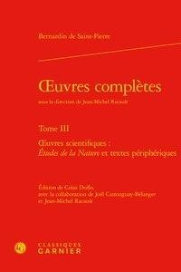 Bernardin de Saint-Pierre - Oeuvres complètes - Tome 3, Oeuvres scientifiques : Etudes de la nature et textes périphériques.
