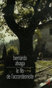 Bernardo Atxaga - Le fils de l'accordéoniste.
