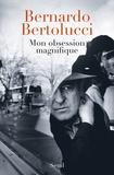 Bernardo Bertolucci - Mon obsession magnifique - Ecrits, souvenirs, interventions (1962-2010).