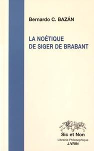 Bernardo Carlos Bazan - La noétique de Siger de Brabant.