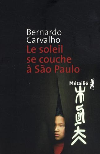 Bernardo Carvalho - Le soleil se couche à São Paulo.