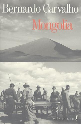 Bernardo Carvalho - Mongolia.
