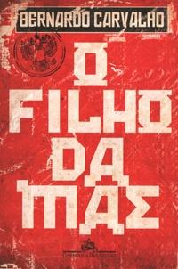 Bernardo Carvalho - O filho da mãe.