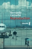 Bernardo Carvalho - Reproduction.