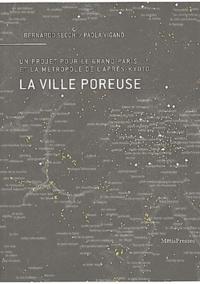 Bernardo Secchi et Paola Viganò - La ville poreuse - Un projet pour le Grand Paris et la métropole de l'après-Kyoto.