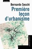 Bernardo Secchi - Première leçon d'urbanisme.