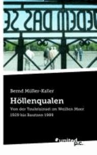 Bernd Dipl. -Phil. Müller-Kaller - Durch Höllenqualen - Von der Teufelsinsel im Weißen Meer 1929 bis Bautzen 1989.