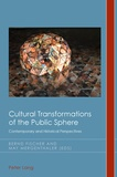 Bernd Fischer et May Mergenthaler - Cultural Transformations of the Public Sphere - Contemporary and Historical Perspectives.
