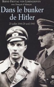 Bernd Freytag von Loringhoven - Dans le bunker de Hitler - 23 juillet 1944 - 29 avril 1945.