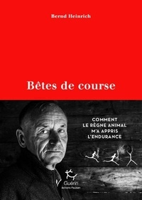 Bernd Heinrich - Bêtes de course - Comment le règne animal m'a appris l'endurance.