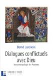 Bernd Janowski - Dialogues conflictuels avec Dieu - Une anthropologie des Psaumes.