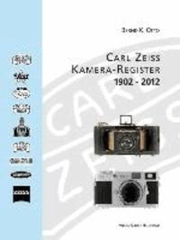 Bernd K. Otto et Rudolf Hillebrand - Zeiss: Kamera-Register 1902-2012.