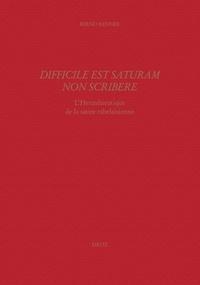 Bernd Renner - Etudes rabelaisiennes - Tome 45, Difficile est saturam non scribere : l'Herméneutique de la satire rabelaisienne.