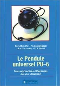 Bernd Schäfer et André de Bélizal - Le Pendule Universel - Trois approches différentes de son utilisation.