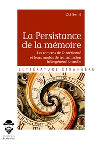 Bernd Zilá - La persistance de la mémoire - les romans de l'antériorité et leurs modes de transmission intergénérationnelle.