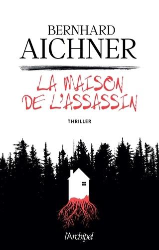 Bernhard Aichner - La maison de l'assassin.