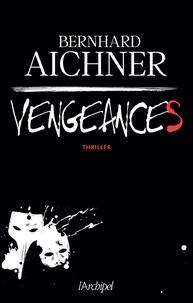 Bernhard Aichner - Vengeances.