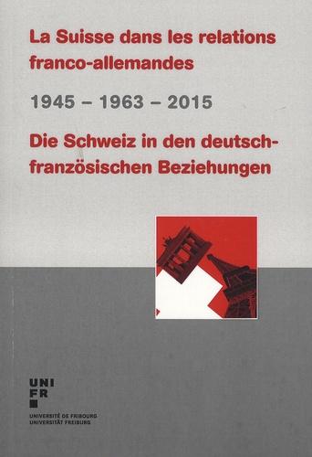 Bernhard Altermatt et Cécile Blaser - La Suisse dans les relations franco-allemandes 1945-1963-2015.
