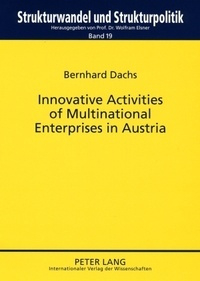 Bernhard Dachs - Innovative Activities of Multinational Enterprises in Austria.