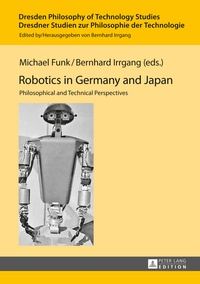 Bernhard Irrgang et Michael Funk - Robotics in Germany and Japan - Philosophical and Technical Perspectives.