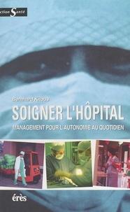 Bernhard Kitous - Soigner l'hôpital - Management pour l'autonomie au quotidien.