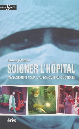 Soigner l'hôpital. Management pour l'autonomie au quotidien