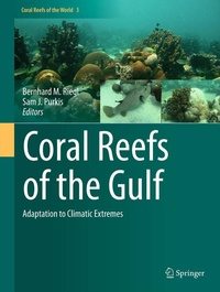 Bernhard M. Riegl et Sam J. Purkis - Coral Reefs of the Gulf - Adaptation to Climatic Extremes.