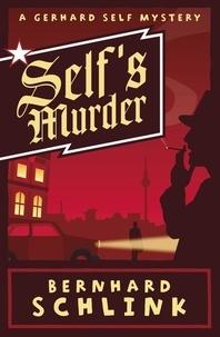 Bernhard Schlink - Self's Murder - A Gerhard Self Mystery.
