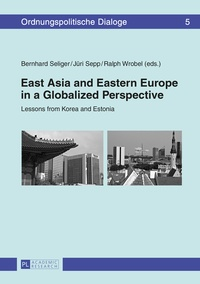 Bernhard Seliger et Ralph Wrobel - East Asia and Eastern Europe in a Globalized Perspective - Lessons from Korea and Estonia.