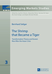 Bernhard Seliger - The Shrimp that Became a Tiger - Transformation Theory and Korea's Rise After the Asian Crisis.