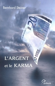 Bernhard Steiner - L'argent et le karma - Pour sortir de la crise, vers un nouvel ordre de l'argent.