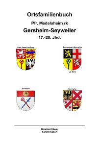 Bernhard Uwer - Ortsfamilienbuch Gersheim-Seyweiler 17-20 Jahrhundert - Pfarrei Medelsheim, römisch-katholisch.