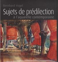 Bernhard Vogel - Sujets de prédilection à l'aquarelle contemporaine.