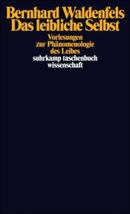 Bernhard Waldenfels - Das leibliche Selbst - Vorlesungen zur Phänomenologie des Leibes.