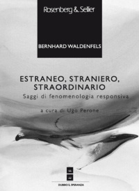 Bernhard Waldenfels et Ugo Perone - Estraneo, straniero, straordinario - Saggi di fenomenologia responsiva.