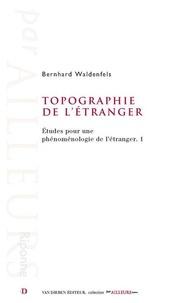 Bernhard Waldenfels - Etudes pour une phénoménologie de l'étranger - Tome 1, Topographie de l'étranger.
