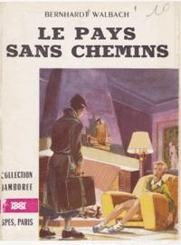 Bernhardt Walbach et Michel Paris - Le pays sans chemins.