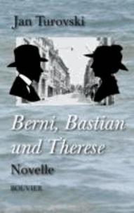 Berni, Bastian und Therese - Novelle.