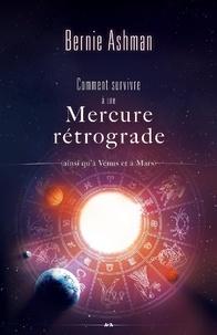Bernie Ashman - Comment survivre à une Mercure rétrograde - (ainsi qu'à Vénus et à Mars).