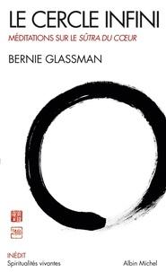 Bernie Glassman - Le cercle infini - Méditations sur le Sûtra du Coeur.
