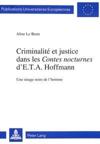 Berre aline Le - Criminalité et justice dans les «Contes nocturnes» d'E.T.A. Hoffmann - Une image noire de l'homme.