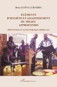 Berry Kapya Lubamba - Eléments d'hygiène et assainissement du milieu approfondis - Prévention et santé publique tropicale.