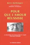 Bert Hellinger - Pour que l'amour réussisse - La dynamique de l'amour dans les relations de couple.