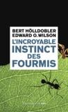 Bert Hölldobler et Edward O. Wilson - L'incroyable instinct des fourmis - De la culture du champignon à la civilisation.